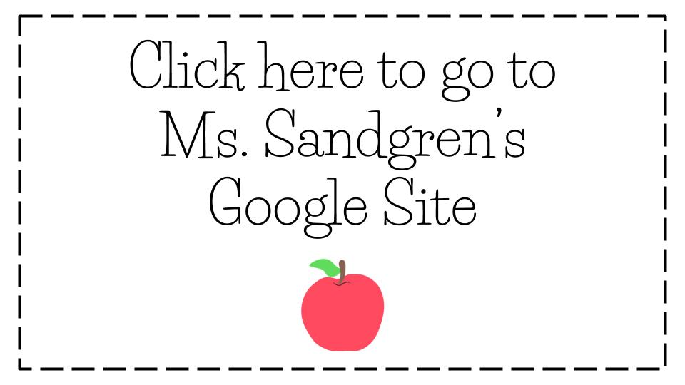 Click here for Ms. Sandgren's Site